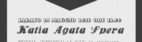 "Sabato 14.05.2016 // HAVE A NICE BOOK: Incontro con ""KATIA AGATA SPERA"""