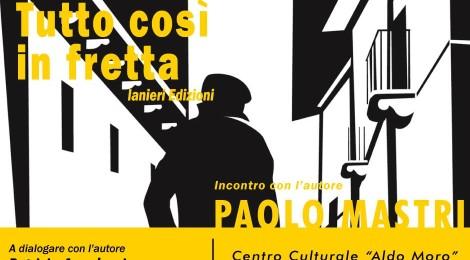 """Paolo Mastri, presenta """"Tutto così in fretta"""" - 5 dicembre ore 18.00"""